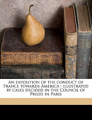 Nabu Press An Exposition of the Conduct of France Towards America: Illustrated by Cases Decided in the Council of Prizes in Paris by Goldsm at Sears.com